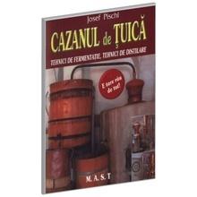 Joseph Pischl - Cazanul de tuica. Tehnici de fermentatie tehnici de distilare
